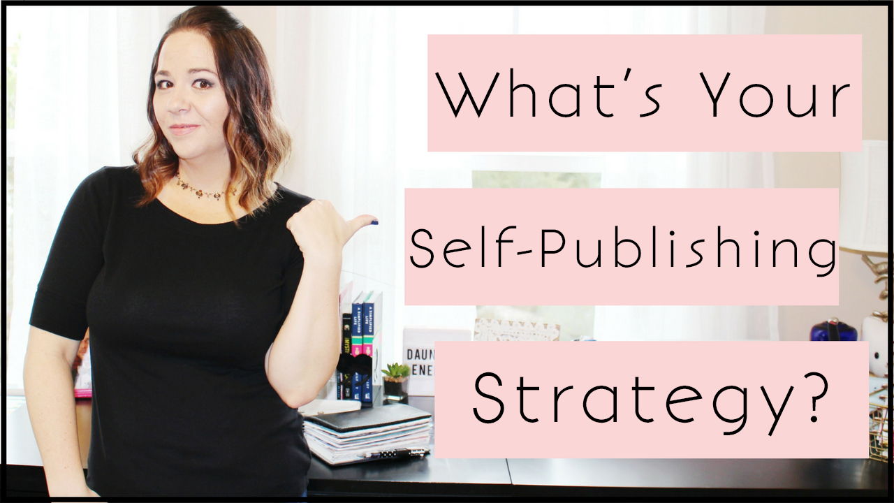5 Reasons Why You Need A Self-Publishing Strategy