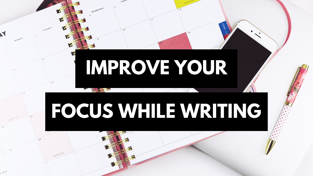 7 Tips For How To Stay Focused While Writing