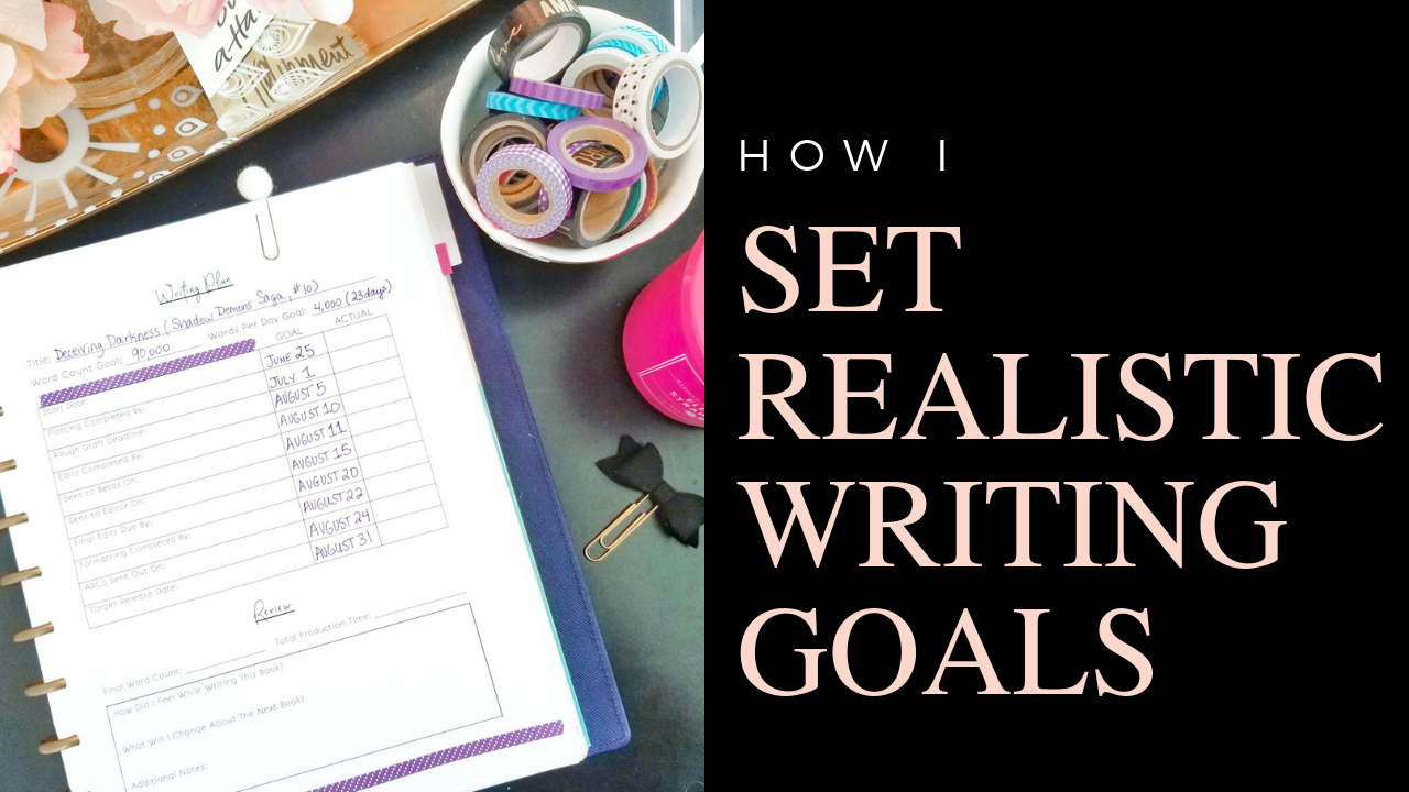 How To Create Realistic Goals For Your Writing
