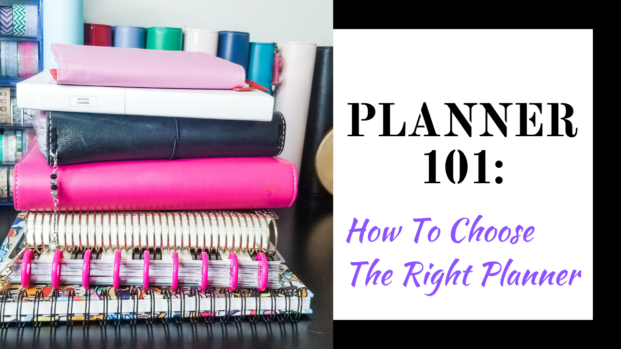 Planner 101: How To Choose The Right Planner For You