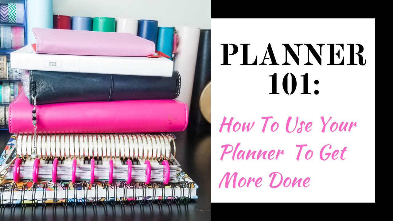 Planner 101: How To Use A Planner To Get More Done