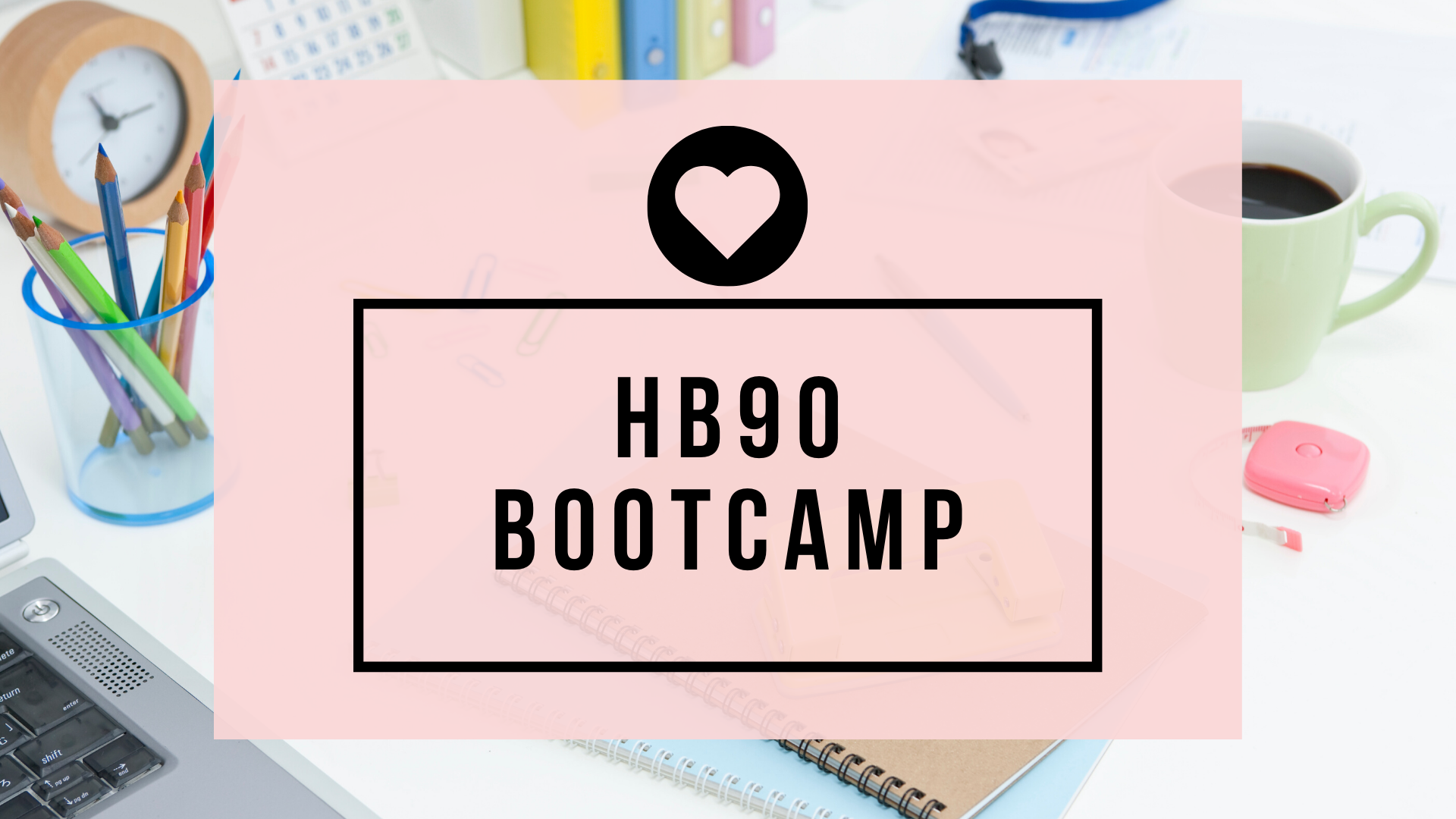 The HB90 Bootcamp Starts Today!